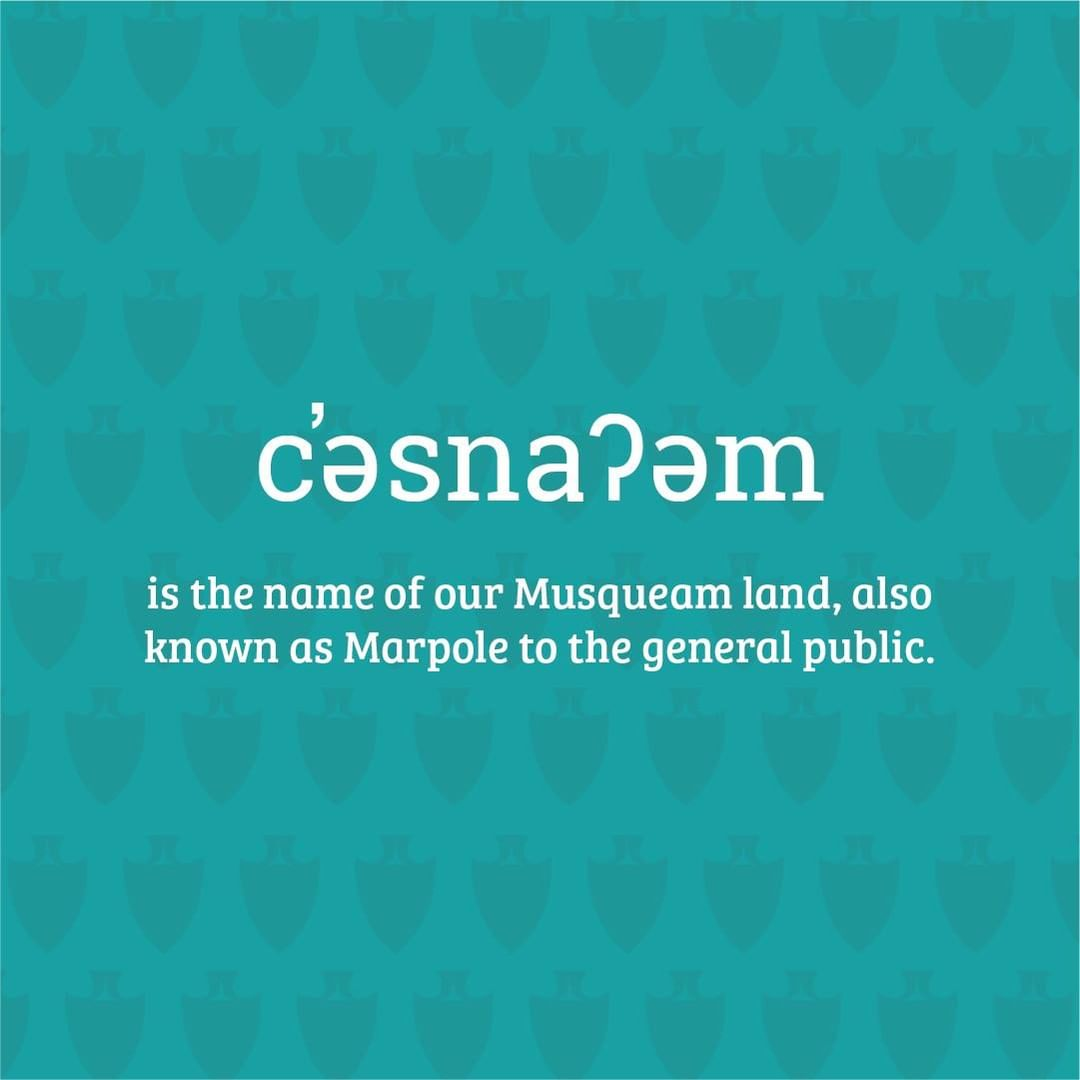c̓əsnaʔəm is the name of Musqueam land, where it is now known as Marpole to the