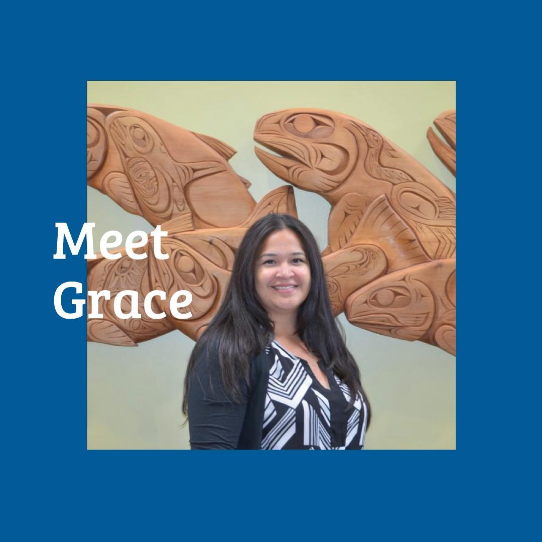 Meet Grace!   Grace is a Musqueam band member who comes from the Point family.